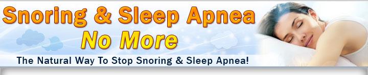 Snoring & Sleep Apnea No More - The Natural Way To Stop Snoring And Sleep Apnea